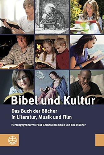 Bibel Und Kultur: Das Buch Der Bucher in Literatur, Musik Und Film
