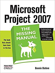 Microsoft Project 2007: The Missing Manual by Bonnie Biafore (2007-08-27)