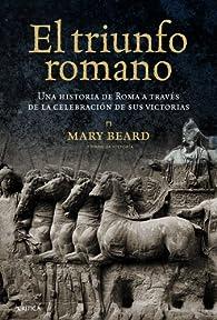 El triunfo romano: Una historia de Roma a través de la celebración de sus victorias par Mary Beard