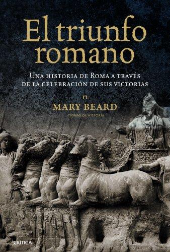 El triunfo romano: Una historia de Roma a través de la celebración de sus victorias por Mary Beard