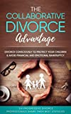 The Collaborative Divorce Advantage: Divorce Consciously to Protect Your Children and Avoid Financial and Emotional Bankruptcy (English Edition)