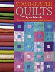 Stash Buster Quilts: 14 Time-Saving Designs To Use Up Fabric Scraps: Time-Saving Designs for Fabric Leftovers