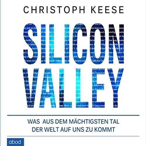 Buchseite und Rezensionen zu 'Silicon Valley: Was aus dem mächtigsten Tal der Welt auf uns zukommt' von Christoph Keese