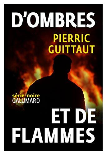 D'ombres et de flammes (Série noire) par Pierric Guittaut