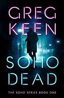 Soho Dead (The Soho Series Book 1) by [Keen, Greg]