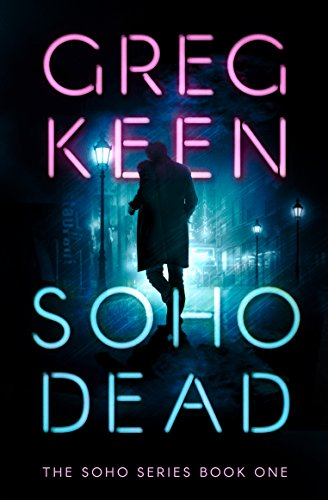 Soho Dead (The Soho Series Book 1) by Greg Keen