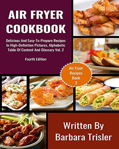 Air Fryer Cookbook: Delicious And Easy-To-Prepare Recipes In High-Definition Pictures, Alphabetic Table Of Contents, And Glossary Vol.2 (Air Fryer Recipes) (English Edition)