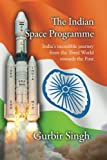 The Indian Space Programme: India's incredible journey from the Third World towards the First