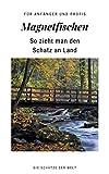 Magnetfischen: So zieht man den Schatz an Land (German Edition)