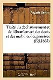 Telecharger Livres Traite du dechaussement et de l ebranlement des dents et des maladies des gencives (PDF,EPUB,MOBI) gratuits en Francaise