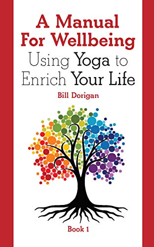 A Manual For Wellbeing: Using Yoga to Enrich Your Life ...