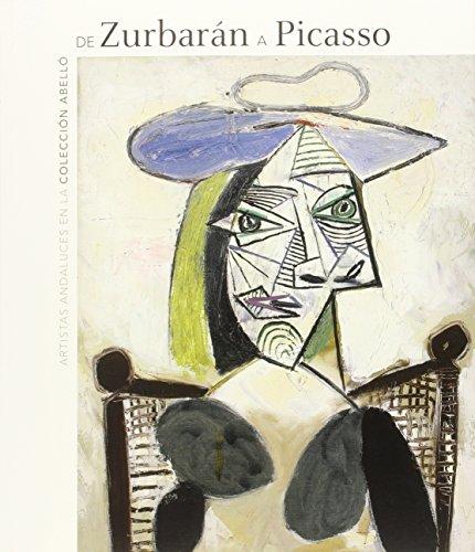 De Zurbarán a Picasso : artistas andaluces en la colección Abelló por Benito Navarrete Prieto, Almudena Ros De Barbero