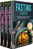 Fasting : 3 Livres en 1 - Le Guide Complet du Jeune Intermittent pour Perdre du...