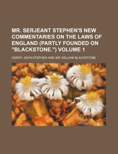 Mr. Serjeant Stephen's New Commentaries on the Laws of England (Partly Founded on Blackstone.) Volume 1