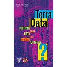 Terra Data Qu'allons-nous faire des données numériques ?
