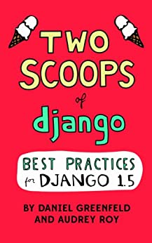 Two Scoops of Django: Best Practices for Django 1.5 (English Edition) par [Greenfeld, Daniel, Roy, Audrey]