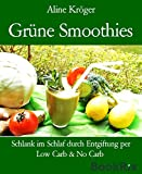 Grüne Smoothies: Schlank im Schlaf durch Entgiftung per Low Carb & No Carb