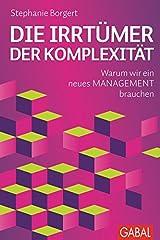 Die Irrtümer der Komplexität: Warum wir ein neues Management brauchen (Dein Business) Gebundene Ausgabe