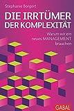 Die Irrtümer der Komplexität: Warum wir ein neues Management brauchen (Dein Business)