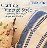 Country Living Crafting Vintage Style: Charming Projects for Home and Garden by Christina Strutt (2005-03-01)