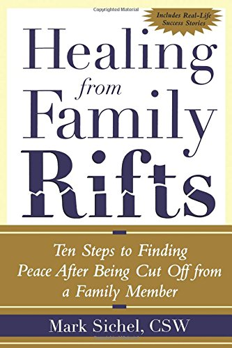 Healing From Family Rifts: Ten Steps to Finding Peace After Being Cut Off from a Family Member por Mark Sichel