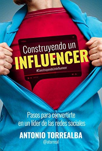 Construyendo un Influencer por Antonio Torrealba