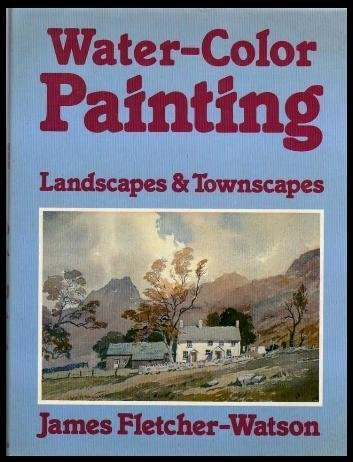 water-color-painting-landscapes-and-townscapes-by-fletcher-watson-james-1982-hardcover