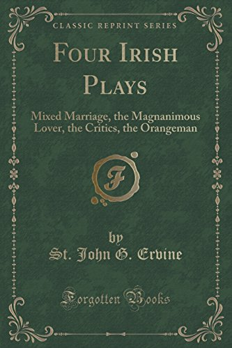 Four Irish Plays: Mixed Marriage, the Magnanimous Lover, the Critics, the Orangeman (Classic Reprint)