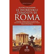 Le incredibili curiosità di Roma (Italian Edition)
