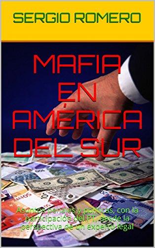 MAFIA EN AMÉRICA DEL SUR: Asuntos penales y políticas, con la participación del PT, desde la perspectiva de un experto legal (MÁFIA NA AMÉRICA DO SUL nº 1) por SERGIO ROMERO