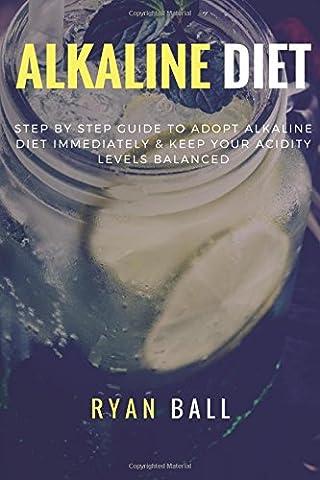 Alkaline diet: Step By Step Guide to adopt Alkaline Diet immediately & Keep Your Acidity Levels balanced: A Complete List of Alkaline Foods: Volume 1 ... Clean Eating, Health Living, Alkaline