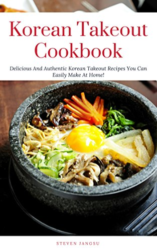 Korean Takeout Cookbook:  Delicious And Authentic Korean Takeout Recipes You Can Easily Make At Home! (Korean Cooking Book 1) (English Edition)