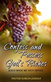 CONFESS AND POSSESS GOD'S RICHES: JESUS MADE ME RICH SERIES (PROSPERITY SERIES Book 3)
