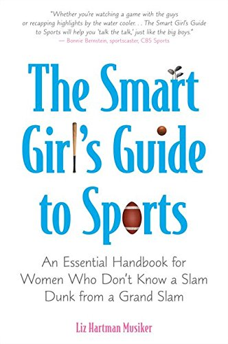 [(The Smart Girl's Guide to Sports : An Essential Handbook for Women Who Don't Know a Slam Dunk from a Grand Slam)] [By (author) Liz Hartman Musiker] published on (August, 2008) (Womens Dunk)