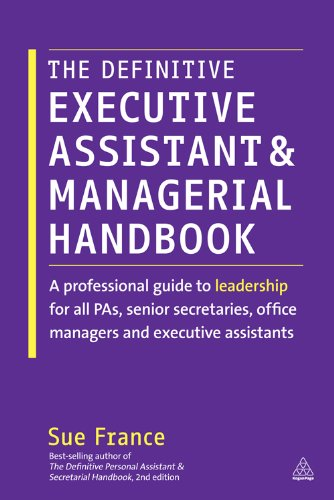 The Definitive Executive Assistant and Managerial Handbook: A Professional Guide to Leadership for all PAs, Senior Secretaries, Office Managers and Executive Assistants (English Edition)