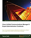 Cisco Unified Communications Manager 8: Expert Administration Cookbook by Tanner Ezell (2012-03-30)