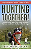 Hunting Together: Harnessing Predatory Chasing in Family Dogs through Motivation-Based Training (Predation Substitute Training Book 1)