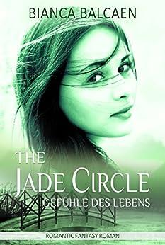 The Jade Circle - Gefühle des Lebens (Band 3) von [Balcaen, Bianca]