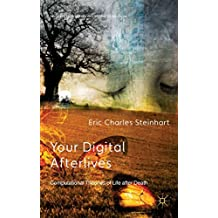 [(Your Digital Afterlives : Computational Theories of Life After Death)] [By (author) Eric Charles Steinhart ] published on (February, 2014)