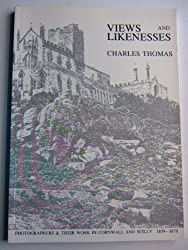 Views and Likenesses: Early Photographers and Their Work in Cornwall and the Isles of Scilly, 1839-70