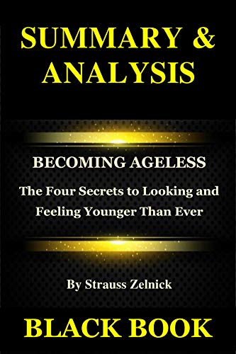 Summary & Analysis: Becoming Ageless By Strauss Zelnick: The Four Secrets to Looking and Feeling Younger Than Ever book cover