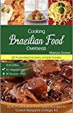 COOKING BRAZILIAN FOOD OVERSEAS: 22 illustrated recipes, simple & easy, includes10 vegetarian &18 gluten-free (English Edition)