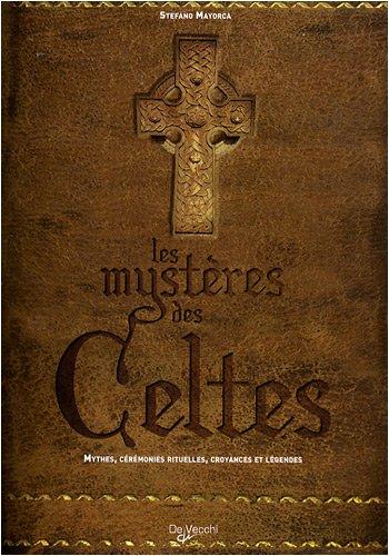 Les mystères des Celtes : Mythes, cérémonies rituelles, croyances et légendes par Stefano Mayorca