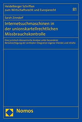 Internetsuchmaschinen in der unionskartellrechtlichen Missbrauchskontrolle: Eine juristisch-ökonomische Analyse unter besonderer Berücksichtigung der ... Wirtschaftsrecht und Europarecht, Band 81)