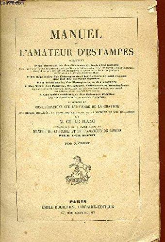 MANUEL DE L'AMATEUR D'ESTAMPES - TOME IV / EDITION ORIGINALE -CONTENANT UN DICTIONNAIRE DES GRAVEURS DE TOUTES LES NATIONS - UN REPERTOIRE DES ESTAMPES - UN DICTIONNAIRE DES MONOGRAMMES DES GRAVEURS - UNE TABLE DES PEINTRES, SCULTEURS ARCHITECTES ETC... par LE BLANC CH.