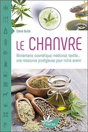 Le Chanvre - Alimentaire, cosmétique, médicinal, textile... une ressource prodigieuse pour notre avenir