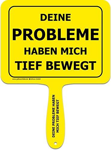 """""""Deine Probleme haben mich tief bewegt"""" - Lustiges gelbes Kunststoffschild mit Griff - GELBE SCHILDER - DAS ORIGINAL"""