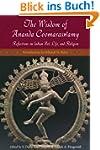 The Wisdom of Ananda Coomaraswamy: Re...