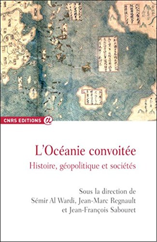 L Océanie convoitée. Histoire, géopolitique et sociétés