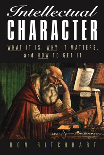 Intellectual Character: What It Is, Why It Matters, and How to Get It (The Jossey-Bass Education Series)